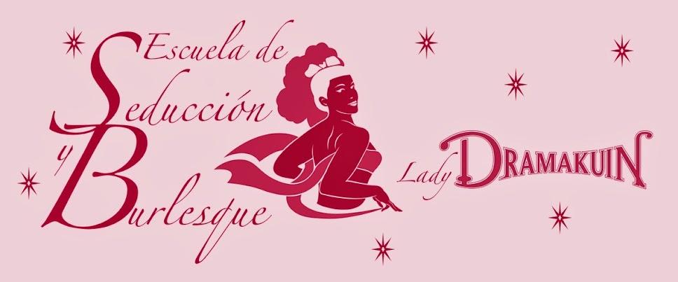 Lady Dramakuin. Escuela de Seducción y Burlesque