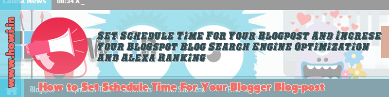 Set Schedule Time For Your Blogger Blog Post