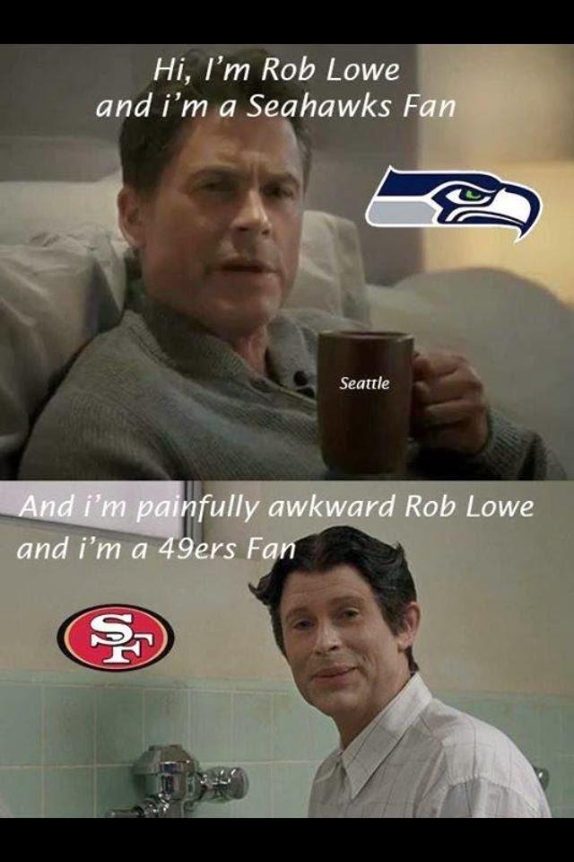 Hi, I'm rob Lowe and i'm a seahawks Fan. And i'm painfully awkward Rob Lowe and i'm a 49ers fan - #RobLowe #SeahawksHaters #49ers
