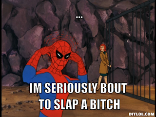 Hello Every Pony Spiderman-meme-generator-im-seriously%20-bout-to-slap-a-bitch-351d13