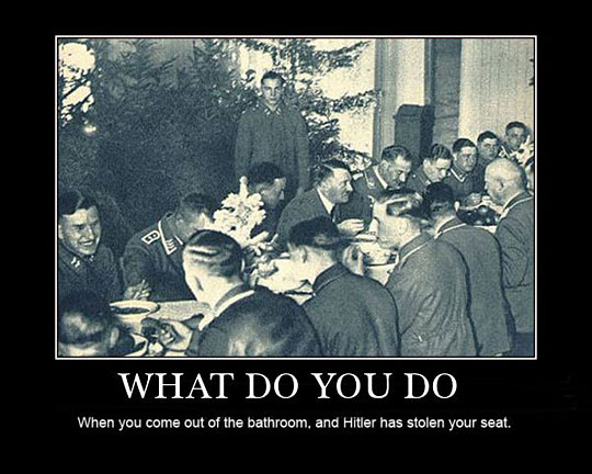 What Do You Do - When You Come Out Of The Bathroom, And Hitler Has Stolen Your Seat