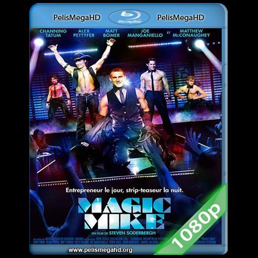 MAGIC MIKE (2012) FULL 1080P HD MKV ESPAÑOL LATINO
