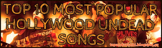 TOP 10, popular songs, hollywood undead, HU, young, hear me now, Everywhere I Go, Been To Hell, Black Dahlia , No. 5