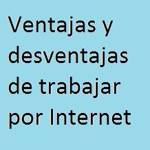 Ventajas, Desventajas, Trabajar, Internet