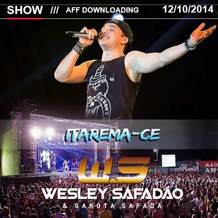 Baixar – Wesley Safadão & Garota Safada – Itarema – CE – 12.10.2014