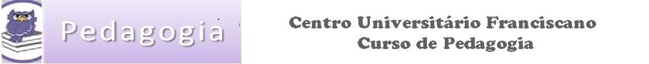 Centro Universitário Franciscano                                     Curso de Pedagogia