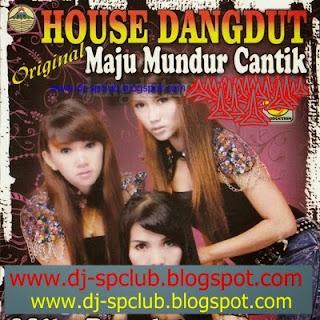 House Dangdut Original Full Album Terbaru 2015 Maju Mundur Cantik