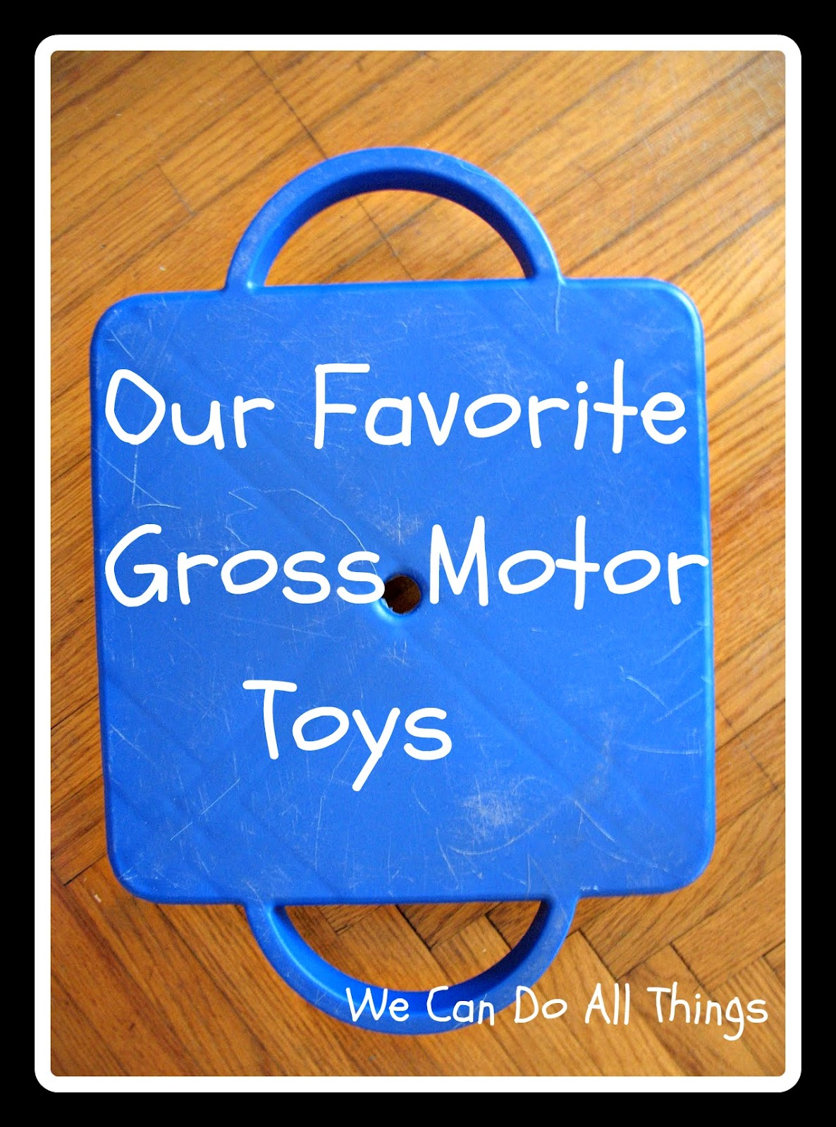 Gross Motor Toys : We can do all things our favorite gross motor toys