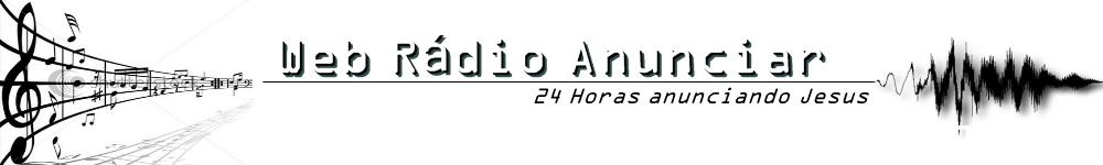 ::Web Radio Anunciar - 24 Horas Anunciando Jesus::