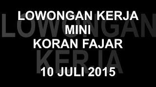Lowongan Kerja Fajar 10 Juli 2015