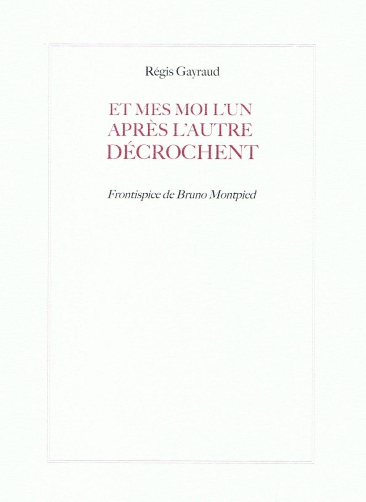 Régis GAYRAUD, ET MES MOI L'UN APRÈS L'AUTRE DÉCROCHENT, Collection de l'Umbo