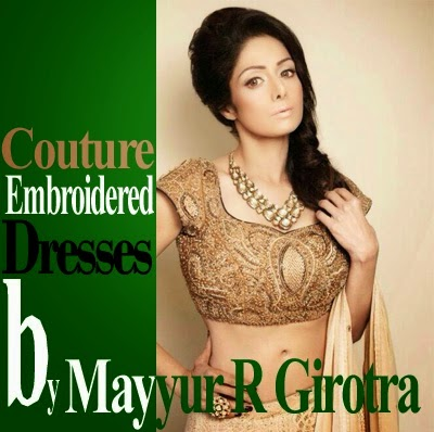 Master Of Royal Embroidery Dresses by Mayyur R Girotra
