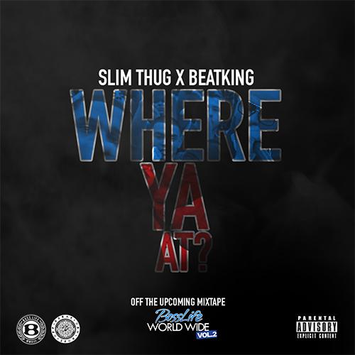 Slim Thug – Where Ya At? (Remix) (feat. Beatking)