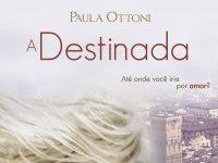 "Resenha Nacional: ""A Destinada"" - Paula Ottoni"