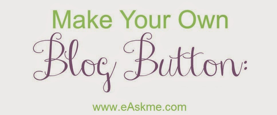 How to Make a Blog Button for Blogger: eAskme
