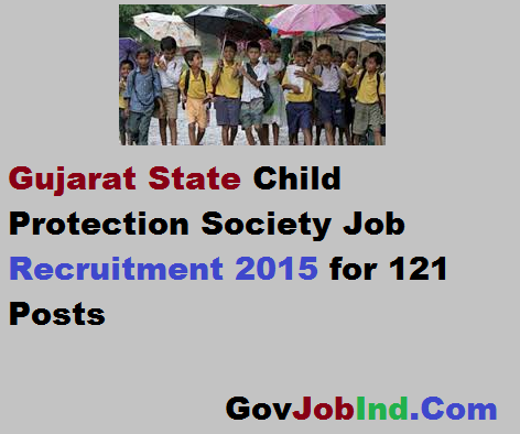 Gujarat State Child Protection Society Job Recruitment 2015 for 121 Posts