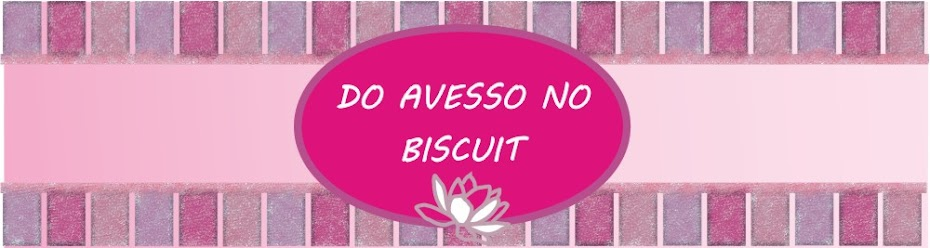 DO AVESSO NO BISCUIT