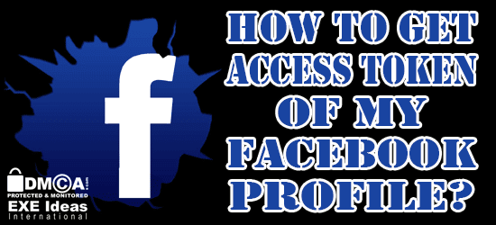 How To Get Access Token Of My Facebook Profile?