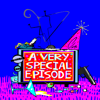 A Very Special Episode: The Podcast