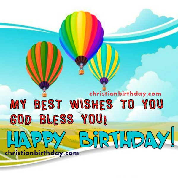 my best wish to you. happy birthday  christian birthday free cards, Birthday card