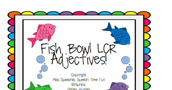 Speech Time Fun: Fish Bowl LCR: Adjectives!