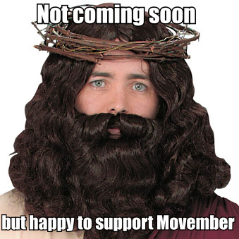 Funny Jesus Movember Mustache Joke Picture - Not coming soon but happy to support Movember