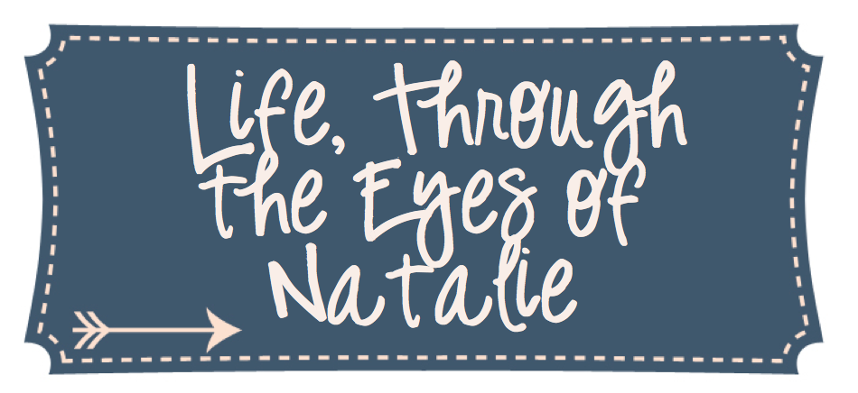Life, Through the Eyes of Natalie