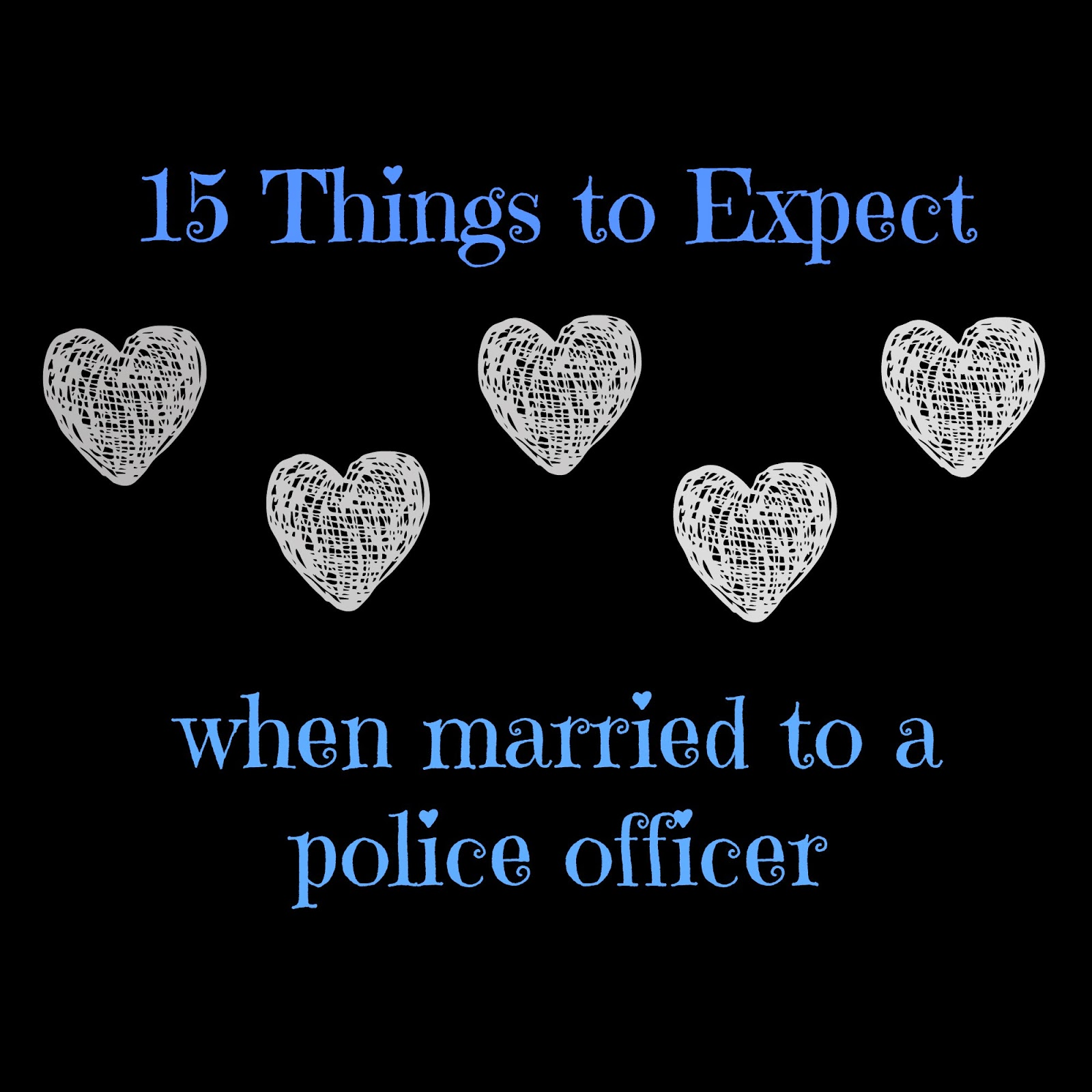 things to know when dating a police officer Do police officers often swear i know most cops won't spend i have known police officers who swore like drunken sailors and could barely get through a.