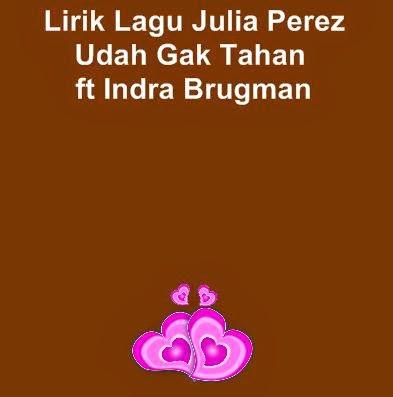 Lirik Lagu Julia Perez - Udah Gak Tahan ft Indra Brugman
