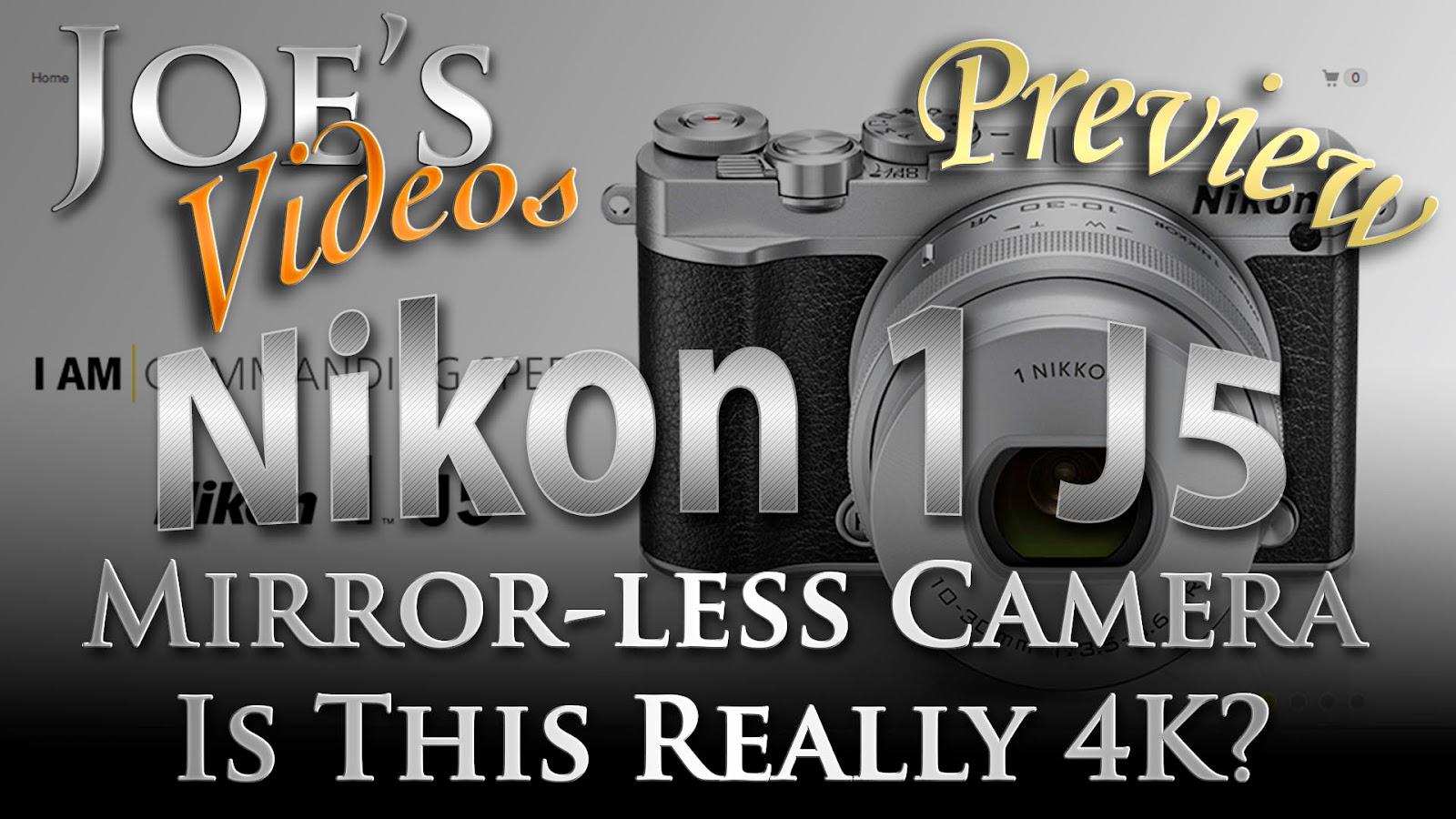 Nikon 1 J5 Mirror-less Camera Preview, Is This Really 4K?  | Joe's Videos