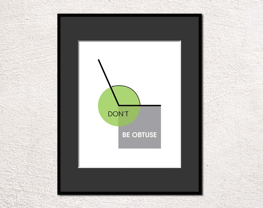 circle, square and angle with text don't be obtuse framed