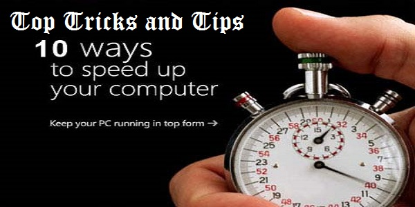 Tricks and Tips to Increase Computer Speed