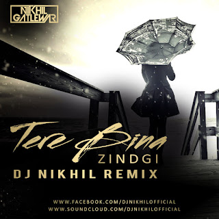Flyer-Tere-Bina-Zindgi-DJ-NIKhil-Remix-Download-Mp3-Dj-Remix