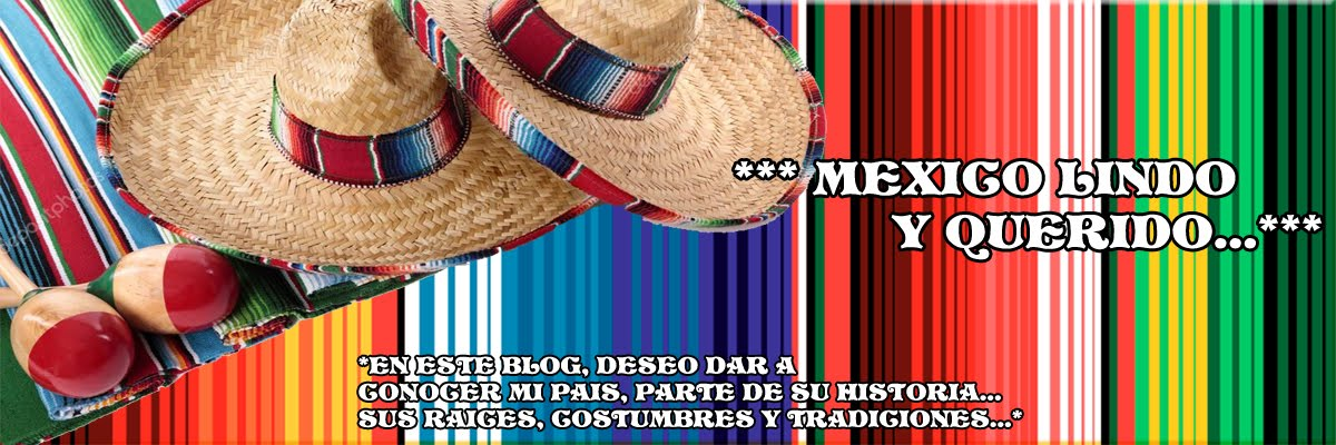 *** MEXICO LINDO Y QUERIDO...***