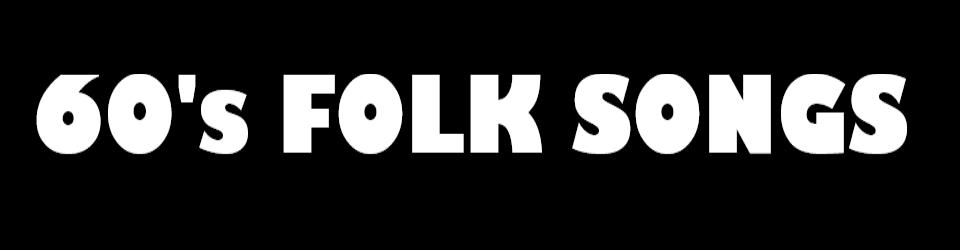 60's FOLK SONGS