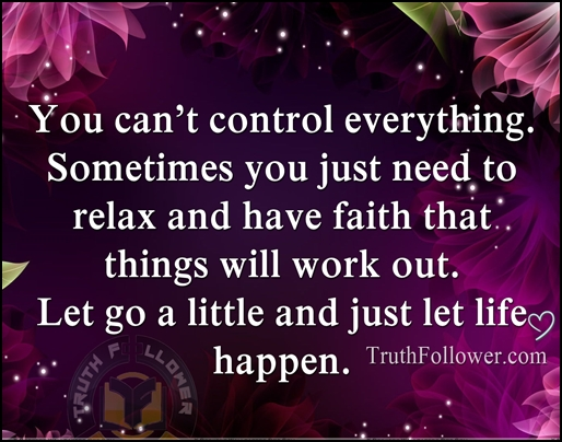 relax and have faith that things will work out let life