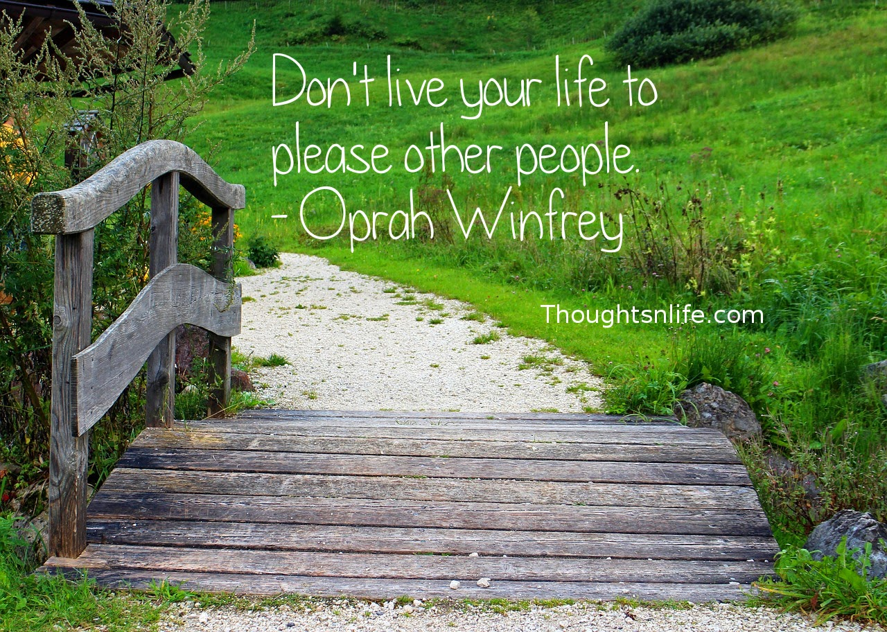 Thoughtsnlife.com : Don't live your life to please other people. - Oprah Winfrey
