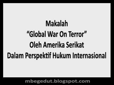 """Makalah tentang """"Global War On Terror"""" Oleh Amerika Serikat Dalam Perspektif Hukum Internasional"""