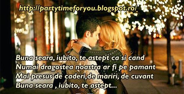 Buna seara, iubito, te astept ca si cand,  Numai dragostea noastra ar fi pe pamant  Mai presus de caderi,de mariri, de cuvant  Buna seara , iubito, te astept...