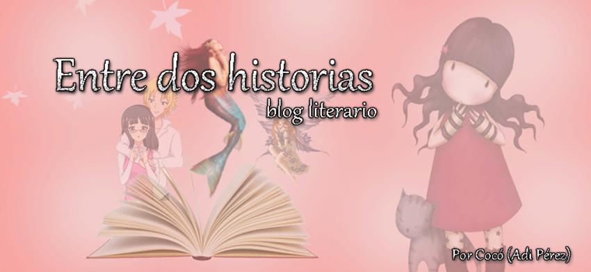 http://entre-dos-historias.blogspot.com/