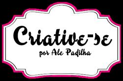 Criative-se por Ale Padilha