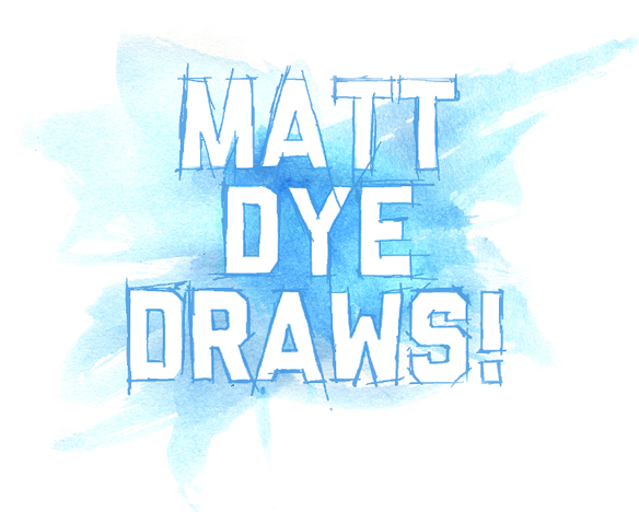 MATT DYE DRAWS!