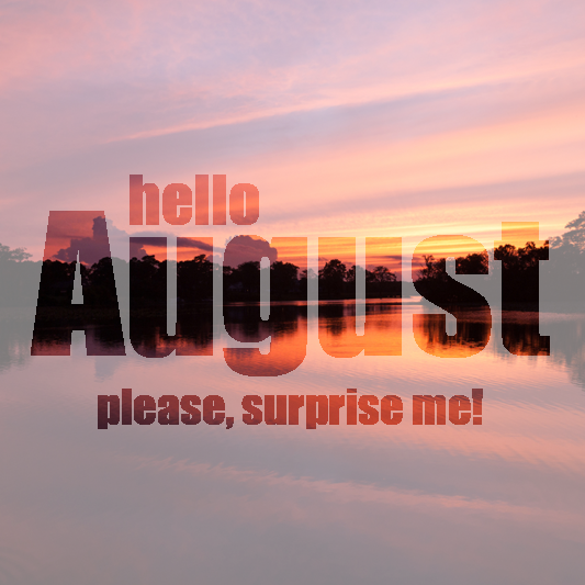 Welcome August Tumblr, Hello August Please, Surprise Me!