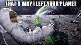 Thats why I left your planet - astronaut on moon funny comment pic Facebook