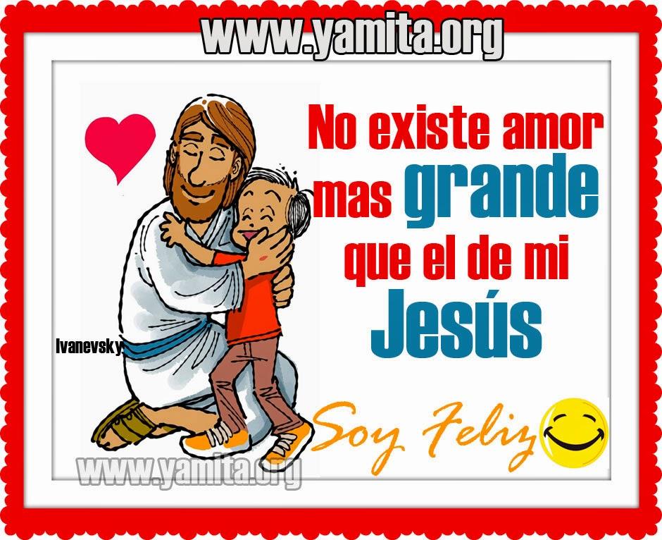No existe amor mas grande que el de mi Jesús  SOY FELIZ