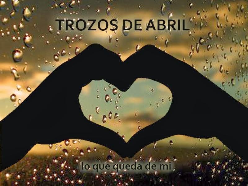 TROZOS DE ABRIL