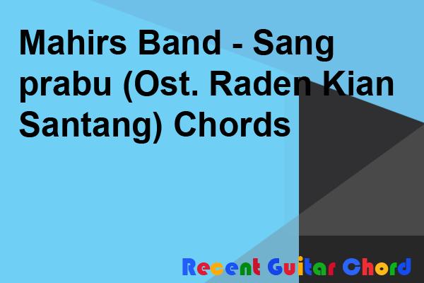 Mahirs Band - Sang prabu (Ost. Raden Kian Santang) Chords