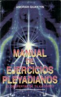 Libro:  MANUAL DE EJERCICIOS PLEYADIANOS    El Despertar de tu Ka divino   AMORAH QUAN YIN