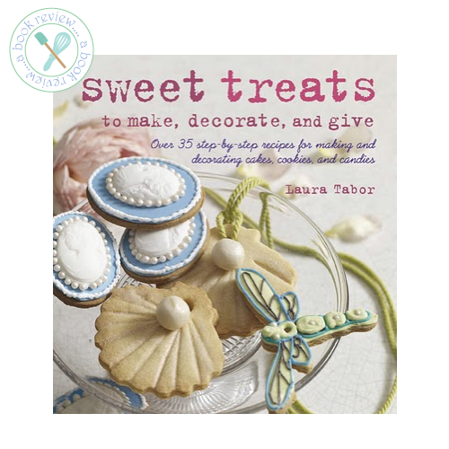 Sweet Treats to make, decorate and give by Laura Tabor