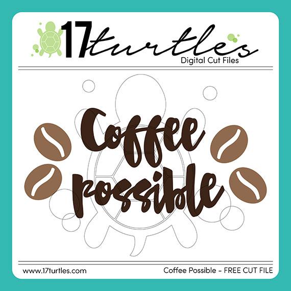 Coffee Possible Free 17turtles Digital Cut File by Juliana Michaels